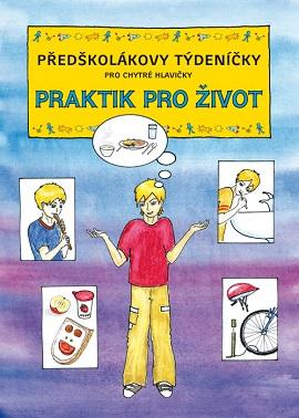 Předškolákovy týdeníčky pro chytré hlavičky - Praktik pro život